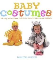 Bettine Roynon  Baby Costumes: 24 Easy and Adorable Outfits to Make for Infants and Toddlers
