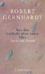 Robert Gernhardt  Was das Gedicht alles kann: Alles: Texte zur Poetik