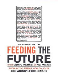 Andrew Heintzman, Evan Solomon, Eric Schlosser (Hrsg.)  Feeding the Future: From Fat to Famine, How to Solve the World