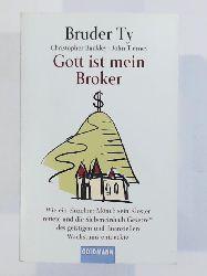 Christopher Buckley  Gott ist mein Broker, wie ein einzelner Mönch sein Kloster rettete und die Siebeneinhalb Gesetze des geistigen und finanziellen Wachstums entdeckte