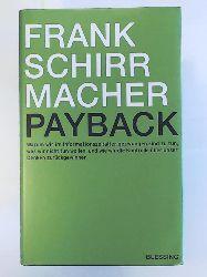 Schirrmacher, Frank  Payback: Warum wir im Informationszeitalter gezwungen sind zu tun, was wir nicht tun wollen, und wie wir die Kontrolle über unser Denken zurückgewinnen