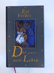 Valdes, Zoe  Dir gehört mein Leben. Roman