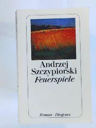 Szczypiorski, Andrzej  Feuerspiele