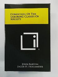 Hollander, Jacob H, Barton, John  Condition of the Laboring Classes of Society