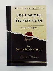 Henry Stephens Salt  The Logic of Vegetarianism: Essays and Dialogues (Classic Reprint) by Henry Stephens Salt (2015-09-27)
