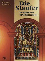 Akermann, Manfred  Die Staufer. Ein europäisches Herrschergeschlecht