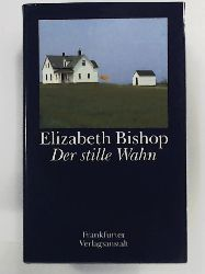 Elizabeth Bishop  Der stille Wahn