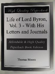 Moore, Thomas  Life of Lord Byron: With His Letters and Journals Vol 3 (of 6)