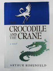 Rosenfeld, Arthur  The Crocodile and the Crane: A Novel of Immortality and Apocalypse