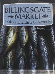 Jackson, C. J.  Billingsgate Market Fish & Shellfish Cookbook: Recipes from the UK