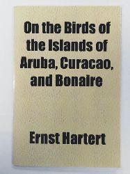 Hartert, Ernst  On the Birds of the Islands of Aruba, Curacao, and Bonaire