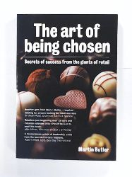 Butler, Martin  The Art of Being Chosen: Secrets of Success from the Giants of Retail
