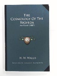 Wallis, H W  The Cosmology of the Rigveda: An Essay (1887)