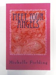 Fielding, Ms Michelle  Meet your Angels: You may not believe in Angels but they believe in You