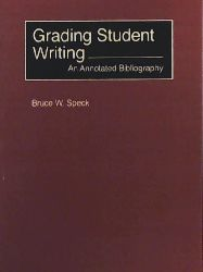 Speck, Bruce W., Greenwood, John Ed., Greenwood, John Ed  Grading Student Writing: An Annotated Bibliography