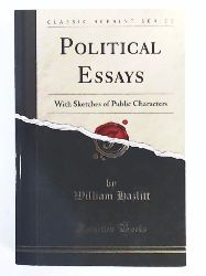 Hazlitt, William  Political Essays: With Sketches of Public Characters (Classic Reprint)