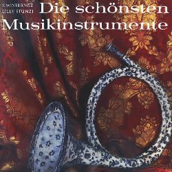 Winternitz Emanuel und Lilly Stunzi  Die schönsten Musikinstrumente des Abendlandes.