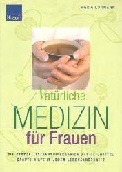 Maria Lohmann  Natürliche Medizin für Frauen: Die besten Alternativtherapien und Heilmittel Sanfte Hilfe in jedem Lebensabschnitt