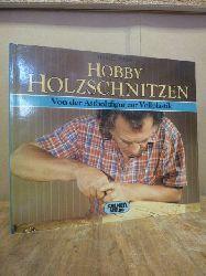 Wilden, Heinz-Dieter,  Hobby Holzschnitzen - von der Astholzfigur zur Vollplastik,