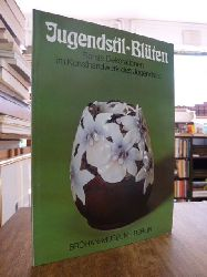Bröhan, Karl. H. (Konzeption),   Jugendstil-Blüten - florale Dekorationen im Kunsthandwerk des Jugendstils Texte: Ingeborg Becker und Rosewith Braig,