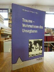 Wirtgen, Waltraud [Hrsg.],  Trauma - Wahrnehmen des Unsagbaren - Psychopathologie und Handlungsbedarf,