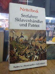 """Nettelbeck, Joachim,  Nettelbeck - Seefahrer, Sklavenhändler und Patriot -  """"Joachim Nettelbeck, Bürger zu Kolberg - eine Lebensbeschreibung, von ihm selbst aufgezeichnet"""", bearbeitet von Konrad Burow,"""