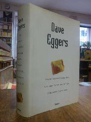 Eggers, Dave,  Ein herzzerreissendes Werk von umwerfender Genialität - Eine wahre Geschichte, aus dem Amerik. von Leonie von Reppert-Bismarck und Thomas Rütten,