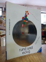 Pacovska, Kveta,  Rund und eckig - Ein Formenspielbuch; [Kreis - Quadrat - Dreieck ...],