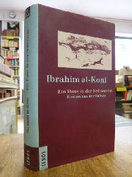 al-Koni, Ibrahim,  Ein Haus in der Sehnsucht - Roman aus der Sahara, aus dem Arabischen von Hartmut Fähndrich,