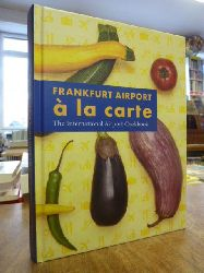Schwindling, Anne u.a.,  Frankfurt Airport à la carte - The International Airport Cookbook, Fotos by Alexander Beck,