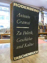 Gramsci, Antonio,  Zu Politik, Geschichte und Kultur - Ausgewählte Schriften, hrsg. von Guido Zamiés,