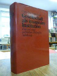 Castoriadis, Cornelius,  Gesellschaft als imaginäre Institution - Entwurf einer politischen Philosophie, deutsch von Horst Bruehmann,