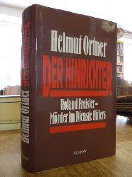 Ortner, Helmut,  Der Hinrichter : Roland Freisler - Mörder im Dienste Hitlers,