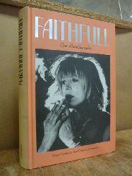Faithfull, Marianne,  Faithfull - Eine Autobiographie, mit David Dalton, aus dem Engl. von Sigrid Ruschmeier,