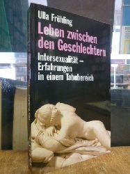 Fröhling, Ulla,  Leben zwischen den Geschlechtern - Intersexualität - Erfahrungen in einem Tabubereich,
