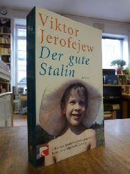 Jerofejew, Viktor V.,  Der gute Stalin - Roman, aus dem Russischen von Beate Rausch,