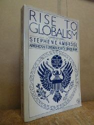 Ambrose, Stephen E.  Rise to globalism - american foreign policy since 1938,