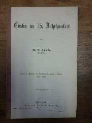 Hanncke, Rudolph,  Cöslin im 15. Jahrhundert, Beilage zum Programm des Königlichen Gymnasiums zu Cöslin, Ostern 1893,