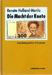Holland-Moritz, Renate:  Die Macht der Knete. Freche Kindergeschichten für Erwachsene. (Widmung u. signiert)