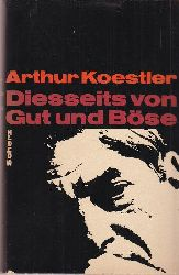 Koestler, Arthur:  Diesseits von Gut und Böse.