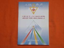 A.M.O.R.C.:  Der alte und mystische Orden vom Rosenkreuz. Information. (Informationsbroschüre des A.M.O.R.C. = Alter und mystischer Orden Rosae Crucis)