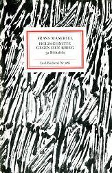 Masereel, Frans:  Holzschnitte gegen den Krieg. Mit einem Nachwort von Gudrun Schmidt.  Insel-Bücherei Nr. 1086). 1989.