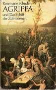 Schuder, Rosemarie:  Agrippa und das Schiff der Zufriedenen. (Signiert)