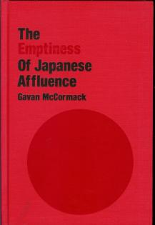"McCormack, Gavan: The emptiness of Japanese affluence. With a foreword by Norma Field. [Series: Japan in the modern world]. ""An East gate book.""."