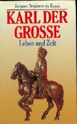 Delpierré de Bayac, Jacques: Karl der Große : Leben und Zeit.