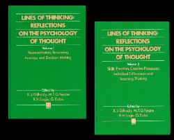 Gilhooly, K.J.: Lines of Thinking : Reflections on the Psychology of Thought. Volume 1 an 2. Vol: 1: Representation, Reasoning, Analogy and Decision Making [ISBN 0-471-92427-X] --- Volume 2: Skills, Emotion, Creative Processes, Individual Differences and Teaching Thinking [ISBN 0-471-92477-6]. Edited by: K.J. Gilhooly, M.T.G. Keane, R.H. Logie, G. Erdos.