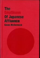 """McCormack, Gavan: The emptiness of Japanese affluence. With a foreword by Norma Field. [Series: Japan in the modern world]. """"An East gate book.""""."""