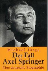 Jürgs, Michael: Der Fall Axel Springer : eine deutsche Biographie.