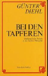 Diehl, Günter: Bei den Tapferen : diplomatische Reisen in die Äussere Mongolei.