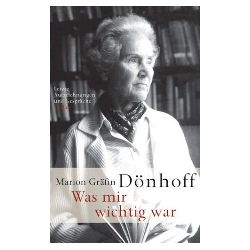 Dönhoff, Marion: Was mir wichtig war : letzte Aufzeichnungen und Gespräche.